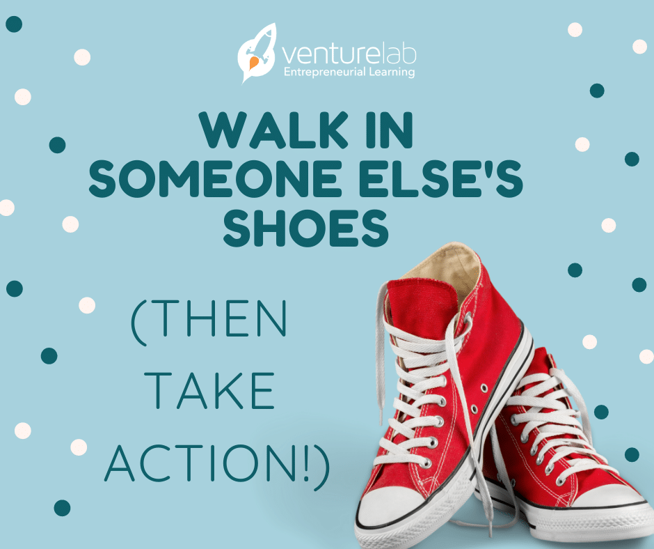 Walk in Someone Else's Shoes, Then Take Action